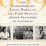 999: The Extraordinary Young Women of the First Official Jewish Transport to Auschwitz book cover